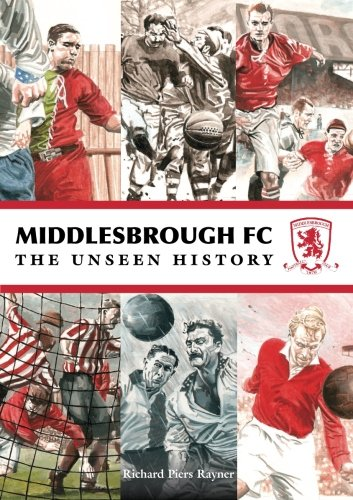 Middlesbrough FC: The Unseen History