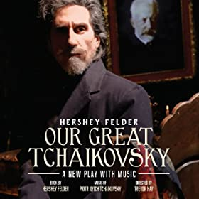 Hershey Felder: Our Great Tchaikovsky