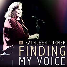 Kathleen Turner--Finding My Voice
