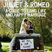 Juliet and Romeo: A Guide to Long Life and Happy Marriage
