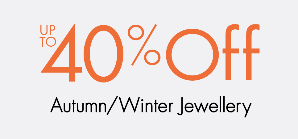Up to 40% Off Autumn/Winter Jewellery