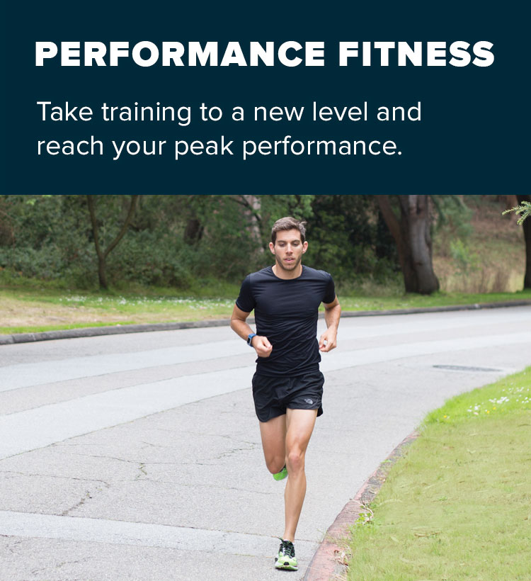 Performance fitness. Take training to a new level and reach your peak performance.