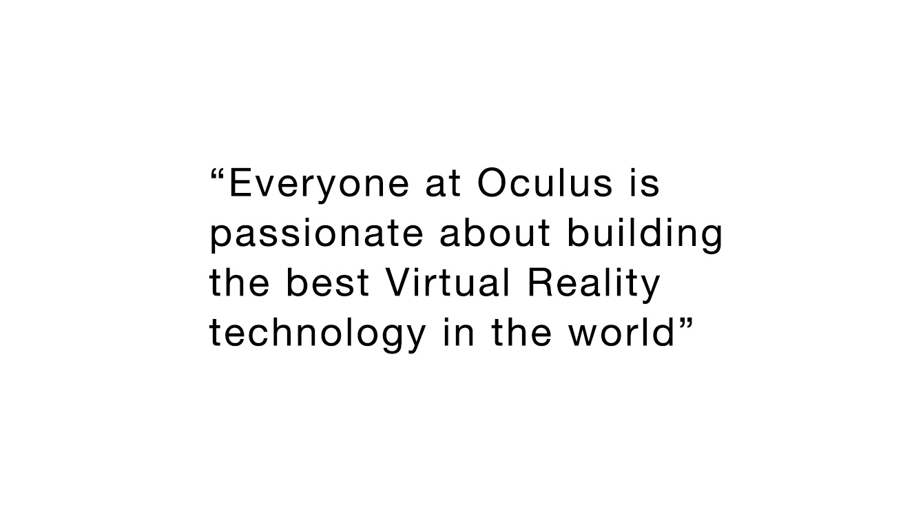 """Everyone at Oculus is passionate about building the best Virtual Reality technology in the world"" Palmer Lucky"