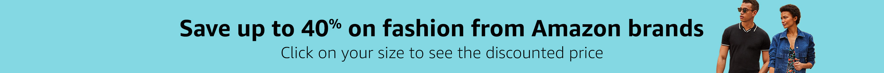 Save up to 40% on our fashion brands