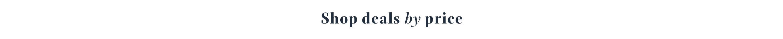 Shop deals by price