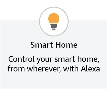 Smart Home - Control your smart home, from wherever, with Alexa.