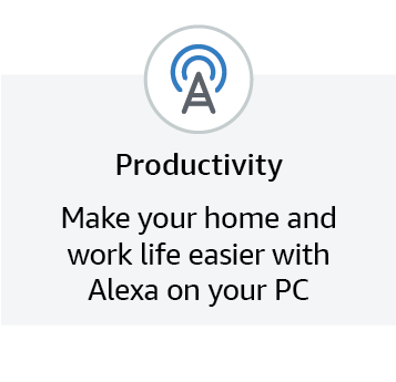 Productivity - Make you rhome and work life easier with Alexa on your PC.