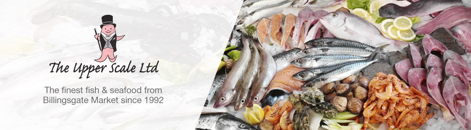 Upper Scale--The finest fish and seafood from Billingsgate Market since 1992