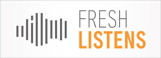 Fresh Listens