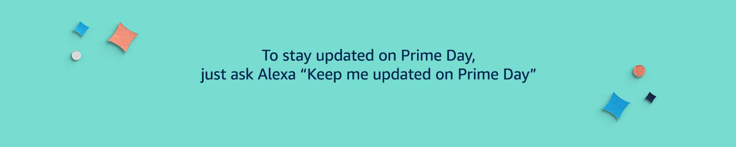 "To stay updated on Prime Day, just ask Alexa ""Keep me updated on Prime Day""."