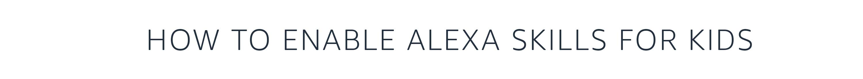 How to enable Alexa SKills for Kids?
