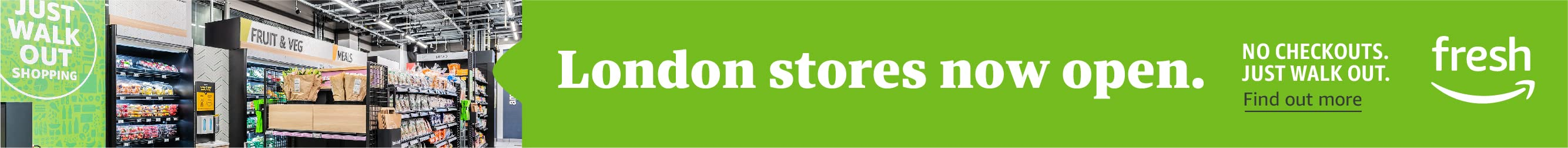 London stores now open. No checkouts. Just Walk Out. Find out more. Fresh.