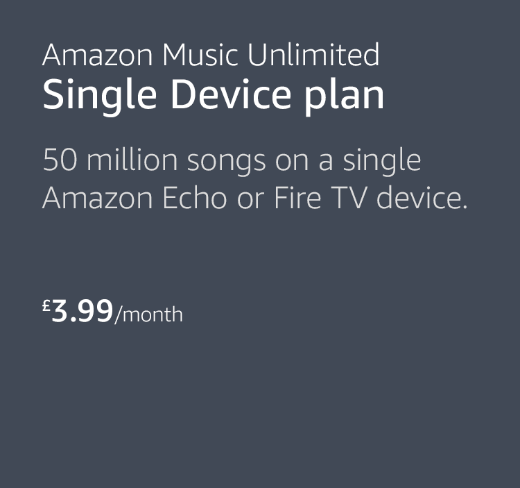 Amazon Music Unlimited Echo Plan. 40 million songs on a single Amazon Echo or Echo Dot. Sign up only with Alexa. Just Ask. £3.99/month. Alexa, Try Amazon Music Unlimited