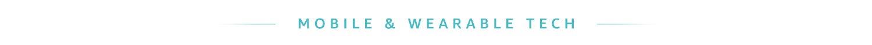 Mobile & Wearable tech
