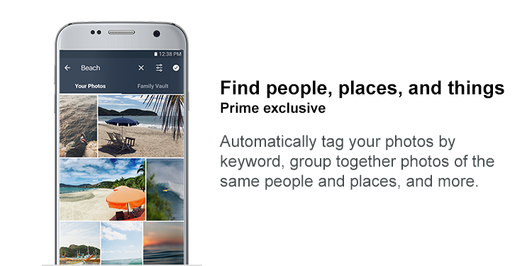 Prime exclusive. Find people, places, and things. Automatically tag your photos by keyword, group together phtoos of the same people and places, and more.