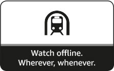 Watch offline. Wherever, whenever.
