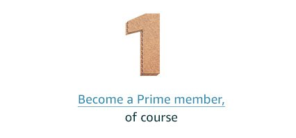 Become a Prime member, of course.