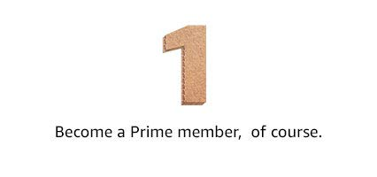 Step 1: Become a Prime member, of course (sign up or start a free 30-day trial).