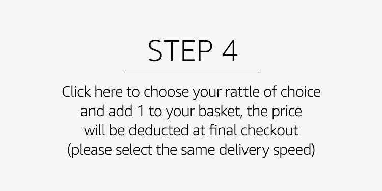 Click here to choose your rattle of choice and add 1 to your basket, the price will be deducted at final checkout