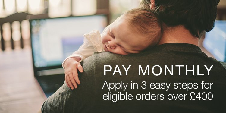 Pay monthly. Apply in 3 easy steps for eligible orders over £400