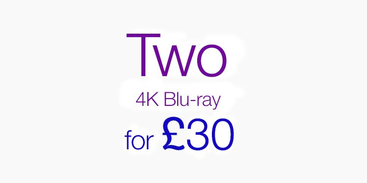 Two 4K Blu-ray for £30