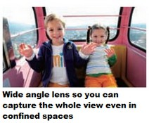 Wide angle lens so you can capture the whole view even in  confined spaces