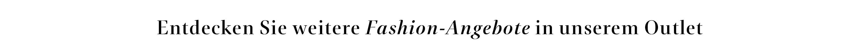 Entdecken Sie weitere Fashion-Angebote in unserem Outlet