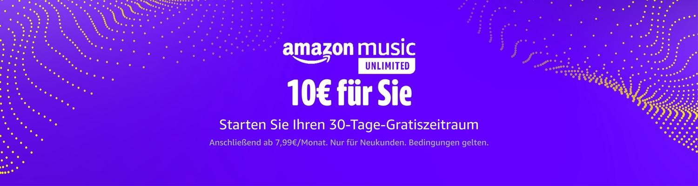 10€ für Sie - Starten Sie Ihren Gratiszeitraum bei Amazon Music Unlimited