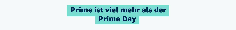 Prime ist viel mehr als der Prime Day