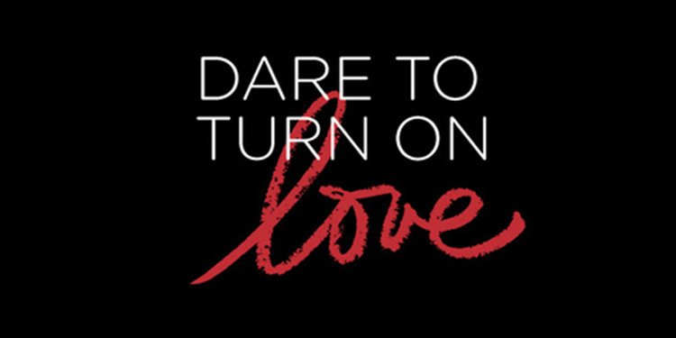 Dare to turn on love