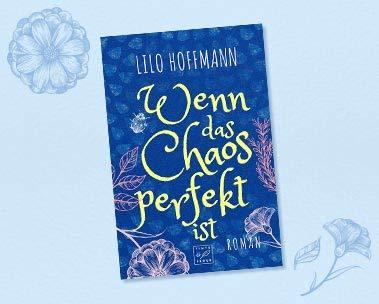 Wenn das Chaos perfekt ist : Der neue Roman von Nr.-1-Bestsellerautorin Lilo Hoffmann