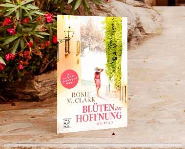 Blüten der Hoffnung: Der neue Roman von Rosie M. Clark