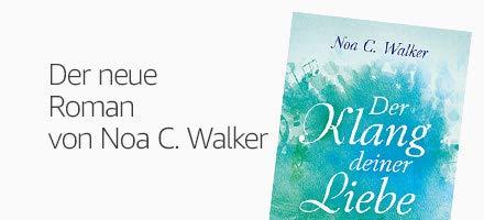 Dramatisch und hochemotional: Der neue Roman von Bestsellerautorin Noa C. Walker