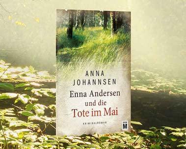 Enna Andersen und die Tote im Mai : Der neue Krimi von Anna Johannsen