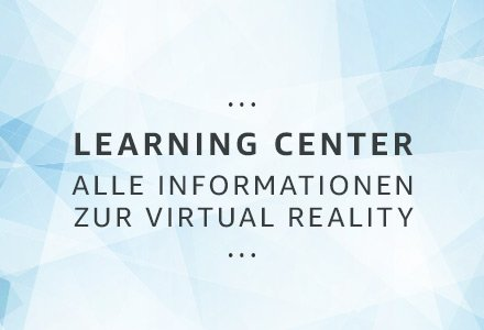 Learning Center: Alle Informationen zur Virtual Reality