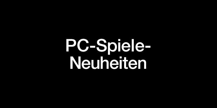 PC Spiele Neuheiten