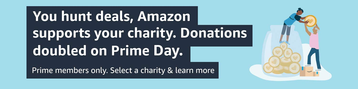 AmazonSmile donates to the charity of your choice, at no cost to you. Donates doubled for Prime Members on Prime Day.