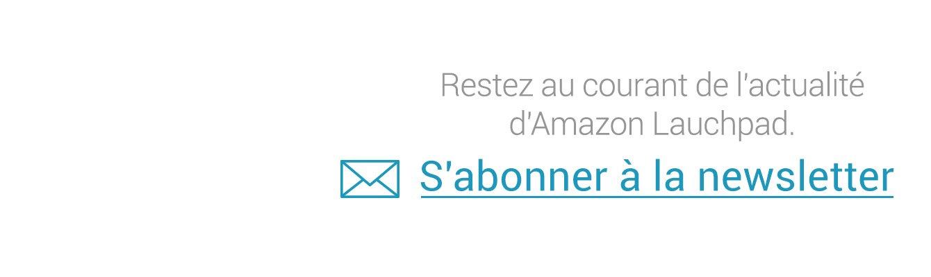 Restez au courant de l'actualité Amazon Launchpad en vous abonnat à la newsletter