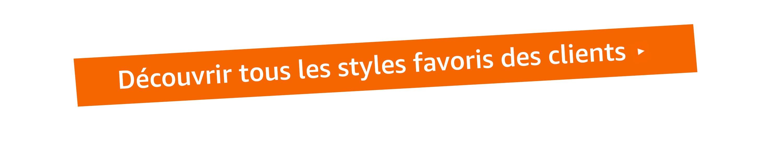 Découvrir tous les styles favoris des clients