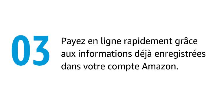 Payez en ligne rapidement grâce aux informations déjà enregistrées dans votre compte Amazon.
