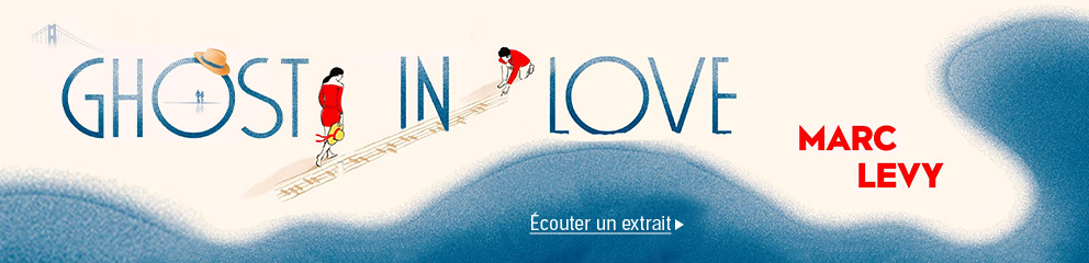 Ghost in love, le nouveau bestseller de Marc Levy en Livre Audio