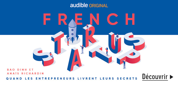 Audible Original : Quand les entrepreneurs livrent leur secrets : French startups