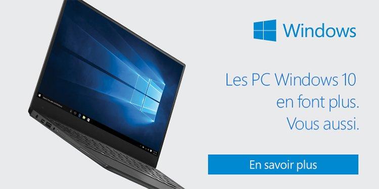 Windows - Les PC Windows 10 en font plus. Vous aussi.