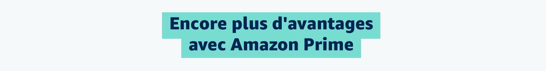 Encore plus d'avantages avec Amazon Prime