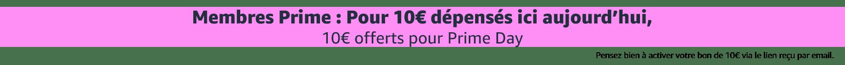 10 euros dépensés ici aujourd'hui, 10euros offerts pendant Prime Day