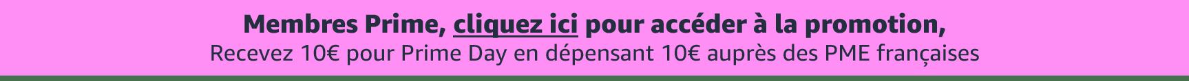 Membres Prime, cliquez ici pour accéder à la promotion, recevez 10€ pour Prime Day en dépensant 10€ auprès des PME françaises