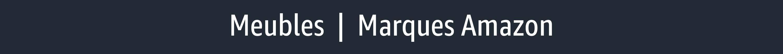 Meubles   Marques Amazon