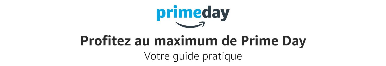 Profitez au maximum de Prime Day. Votre guide pratique.