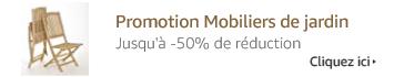 Promotion Mobilier et salon de Jardin : jusqu'à 50% de réduction