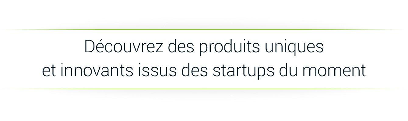 Découvrez des produits uniques et innovants issus des meilleures startups du moment